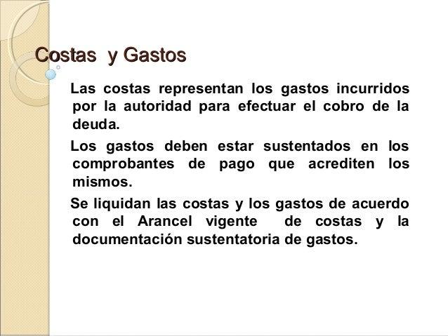 Costas y GastosCostas y Gastos Las costas representan los gastos incurridos por la autoridad para efectuar el cobro de la ...