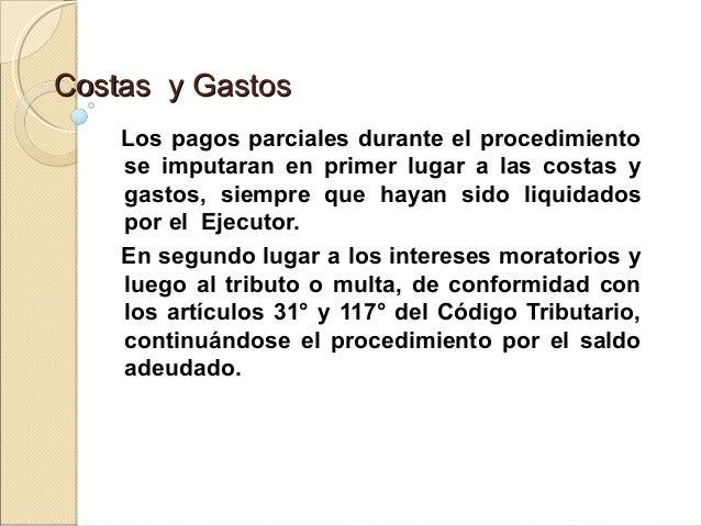 Costas y GastosCostas y Gastos Los pagos parciales durante el procedimiento se imputaran en primer lugar a las costas y ga...
