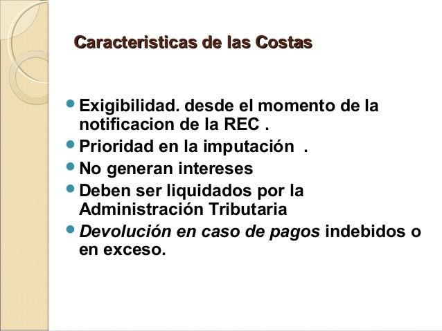 Caracteristicas de las CostasCaracteristicas de las Costas Exigibilidad. desde el momento de la notificacion de la REC . ...