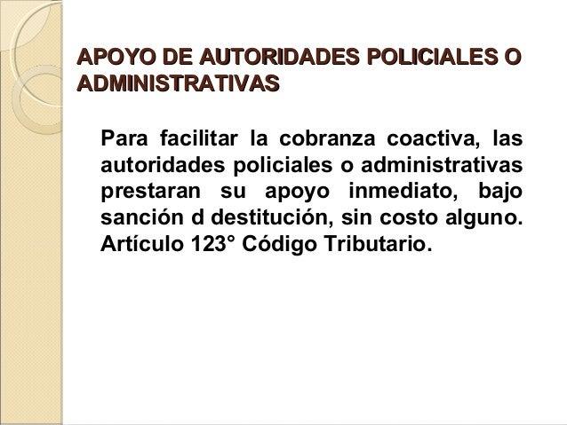 APOYO DE AUTORIDADES POLICIALES OAPOYO DE AUTORIDADES POLICIALES O ADMINISTRATIVASADMINISTRATIVAS Para facilitar la cobran...