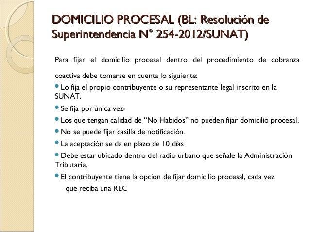 DOMICILIO PROCESAL (BL: Resolución deDOMICILIO PROCESAL (BL: Resolución de Superintendencia N° 254-2012/SUNAT)Superintende...