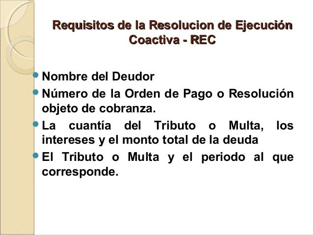 Requisitos de la Resolucion de EjecuciónRequisitos de la Resolucion de Ejecución Coactiva - RECCoactiva - REC Nombre del ...