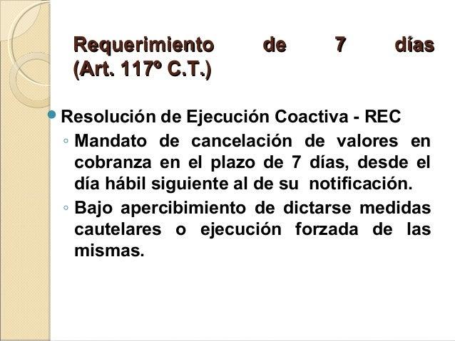 Requerimiento de 7 díasRequerimiento de 7 días (Art. 117º C.T.)(Art. 117º C.T.) Resolución de Ejecución Coactiva - REC ◦ ...