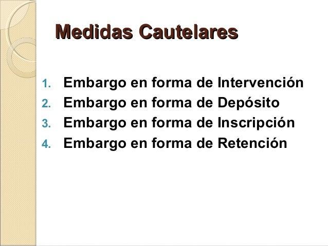 Medidas CautelaresMedidas Cautelares 1. Embargo en forma de Intervención 2. Embargo en forma de Depósito 3. Embargo en for...