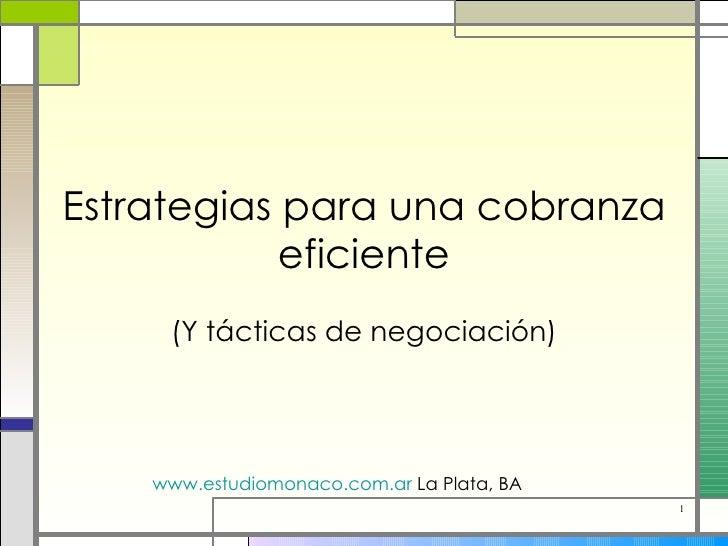 Estrategias para una cobranza eficiente (Y tácticas de negociación) www.estudiomonaco.com.ar  La Plata, BA
