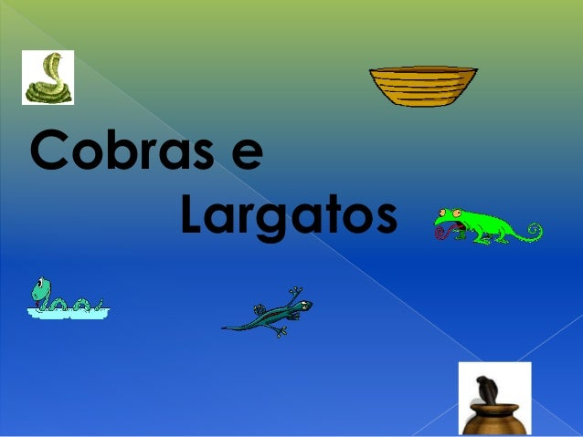 Cobras e Largatos