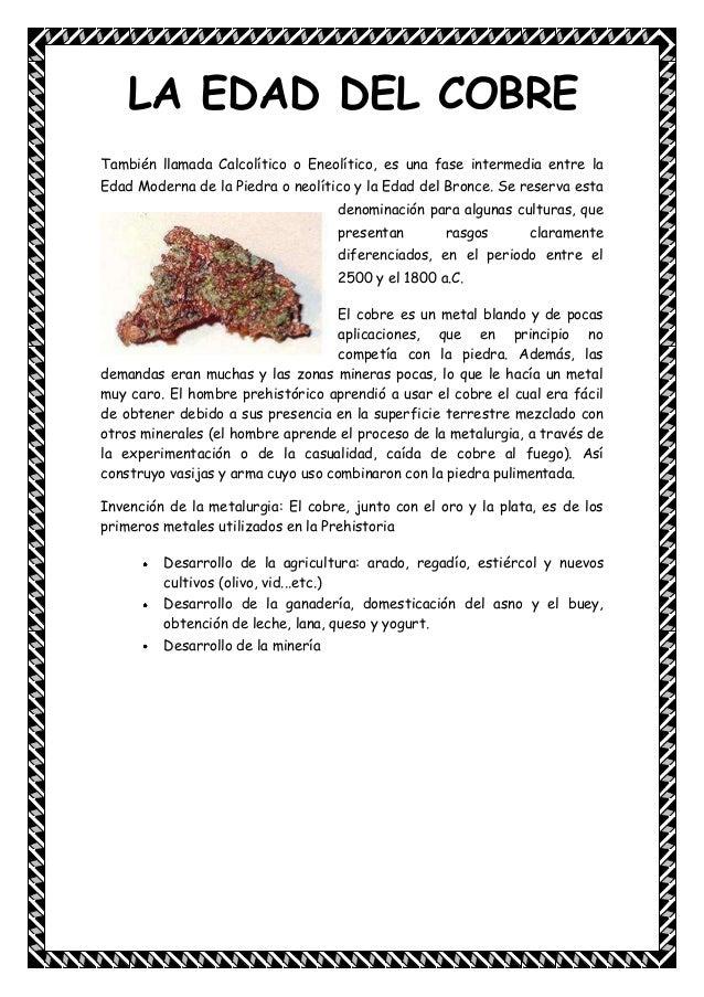 También llamada Calcolítico o Eneolítico, es una fase intermedia entre laEdad Moderna de la Piedra o neolítico y la Edad d...