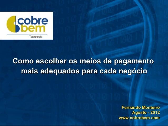 Como escolher os meios de pagamento  mais adequados para cada negócio                           Fernando Monteiro         ...