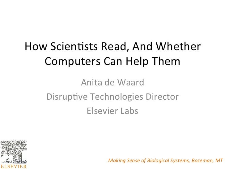 How Scien*sts Read, And Whether    Computers Can Help Them              Anita de Waard      Disrup...