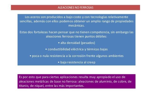 ALEACIONES NO FERROSAS  Los aceros son producidos a bajo costo y con tecnologías relativamente  sencillas, además con ello...