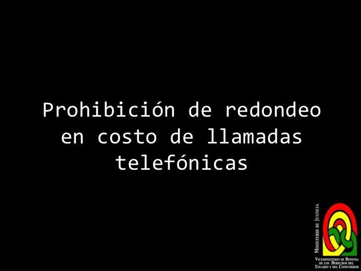 Prohibición de redondeo en costo de llamadas telefónicas