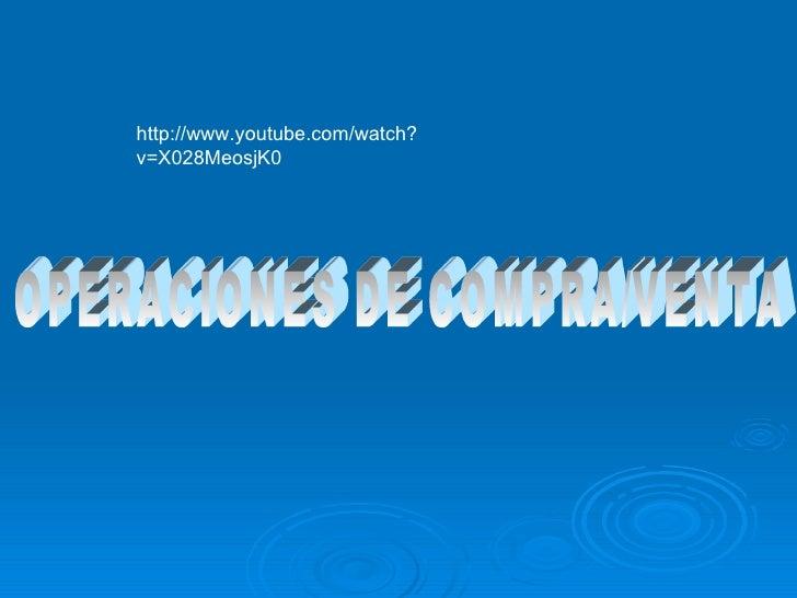 OPERACIONES DE COMPRA/VENTA http://www.youtube.com/watch?v=X028MeosjK0