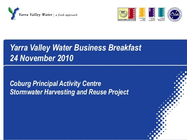 Yarra Valley Water Business Breakfast 24 November 2010 Coburg Principal Activity Centre Stormwater Harvesting and Reuse Pr...