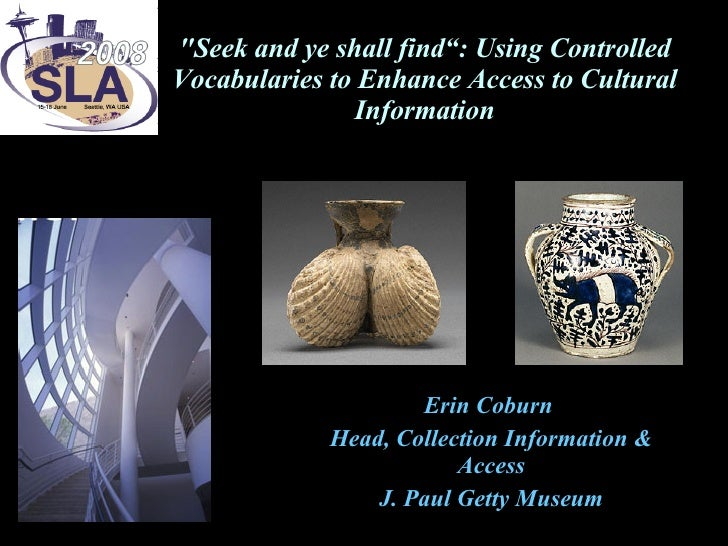 """""""Seek and ye shall find"""": Using Controlled Vocabularies to Enhance Access to Cultural Information Erin Coburn  Head, ..."""