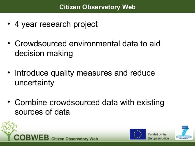 Citizen Observatory Web• 4 year research project• Crowdsourced environmental data to aiddecision making• Introduce quality...
