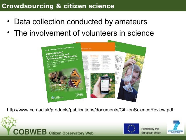 Crowdsourcing & citizen science• Data collection conducted by amateurs• The involvement of volunteers in sciencehttp://www...
