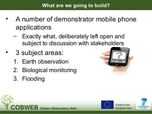 What are we going to build?• A number of demonstrator mobile phoneapplications– Exactly what, deliberately left open andsu...
