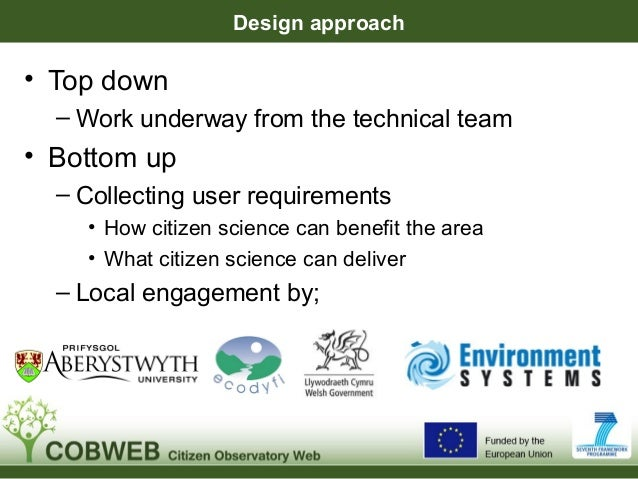Design approach• Top down– Work underway from the technical team• Bottom up– Collecting user requirements• How citizen sci...