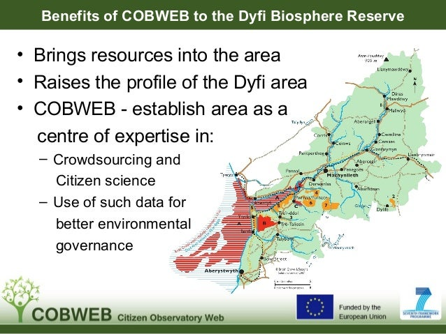 Benefits of COBWEB to the Dyfi Biosphere Reserve• Brings resources into the area• Raises the profile of the Dyfi area• COB...