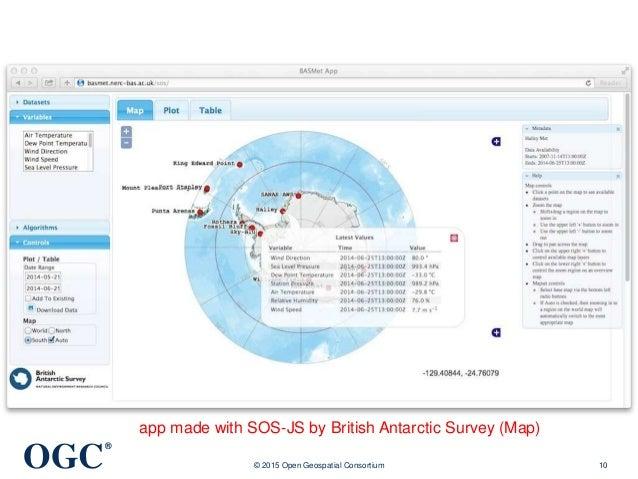OGC ® © 2015 Open Geospatial Consortium 10 app made with SOS-JS by British Antarctic Survey (Map)