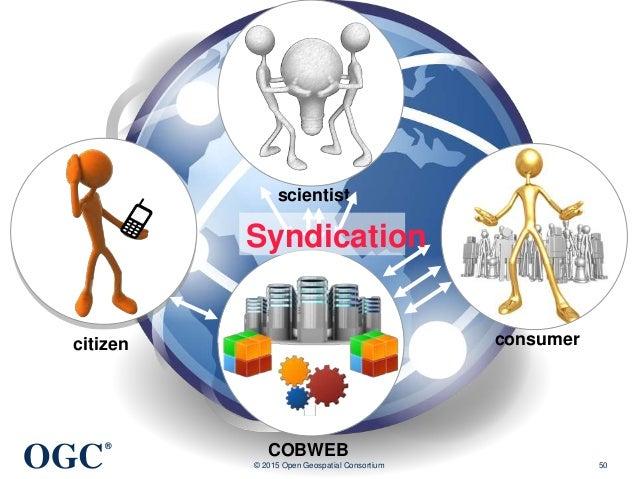 OGC ® © 2015 Open Geospatial Consortium 50 citizen scientist consumer COBWEB Syndication