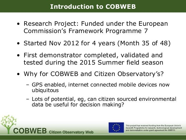 Introduction to COBWEB • Research Project: Funded under the European Commission's Framework Programme 7 • Started Nov 2012...