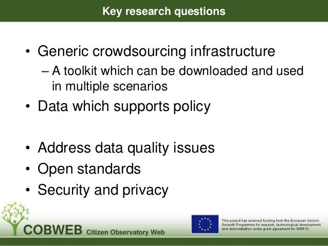Key research questions • Generic crowdsourcing infrastructure – A toolkit which can be downloaded and used in multiple sce...