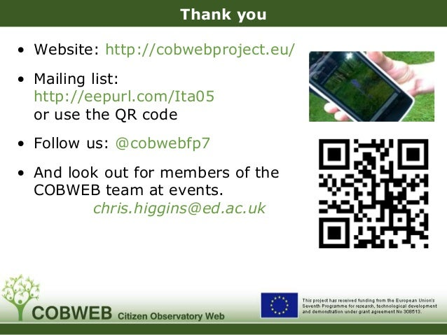 Thank you • Website: http://cobwebproject.eu/ • Mailing list: http://eepurl.com/Ita05 or use the QR code • Follow us: @cob...