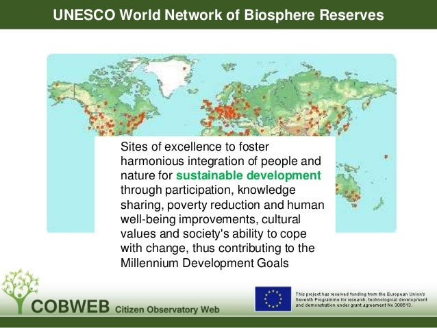 UNESCO World Network of Biosphere Reserves Sites of excellence to foster harmonious integration of people and nature for s...