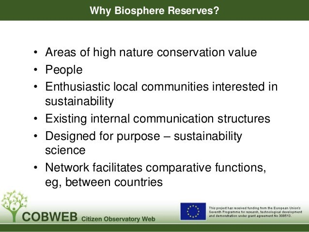 Why Biosphere Reserves? • Areas of high nature conservation value • People • Enthusiastic local communities interested in ...