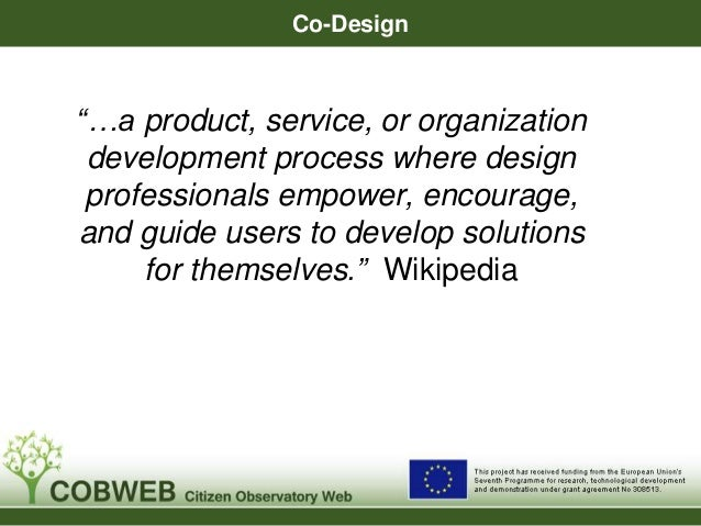Objectives & Scope for the sub-projects  1. Engage in dialogue with members of the  COBWEB consortium to assist in the  de...