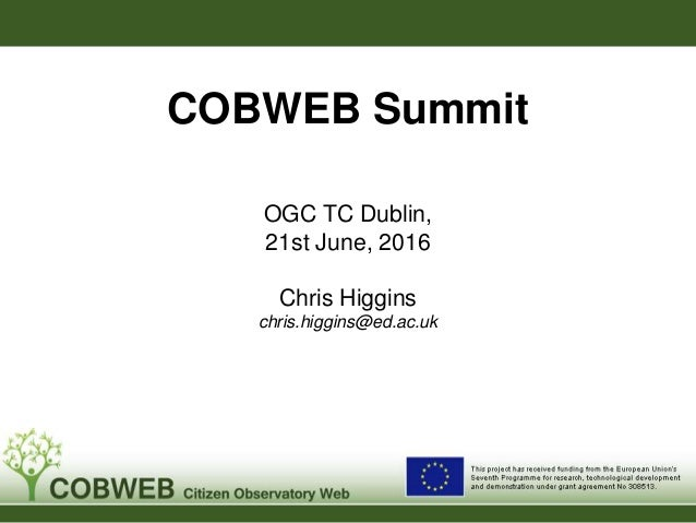 COBWEB Summit OGC TC Dublin, 21st June, 2016 Chris Higgins chris.higgins@ed.ac.uk Sta