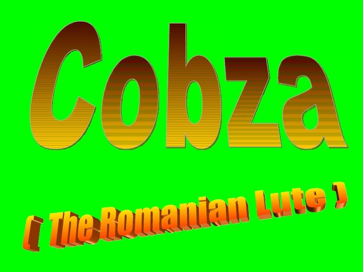 The cobza is a traditional Romanian folk instrument, being a kind of lute.