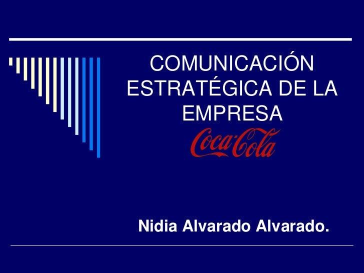 COMUNICACIÓN ESTRATÉGICA DE LA EMPRESA <br />Nidia Alvarado Alvarado.<br />