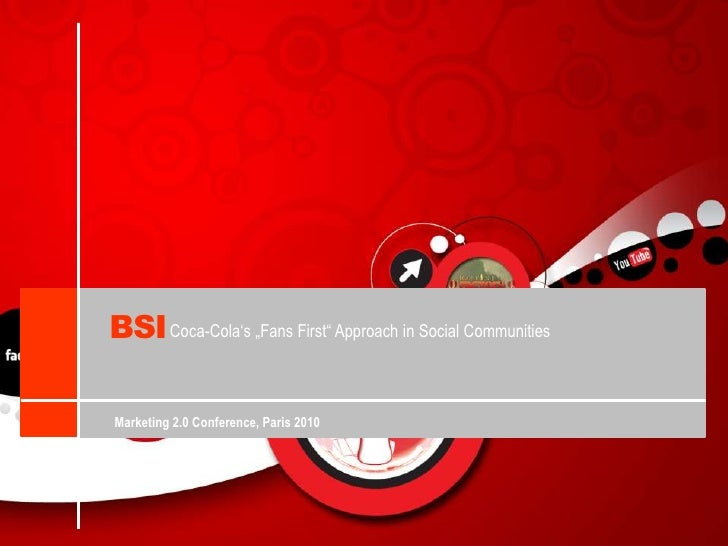 """BSI<br />Coca-Cola's """"Fans First"""" Approach in Social Communities<br />Marketing 2.0 Conference, Paris 2010<br />"""