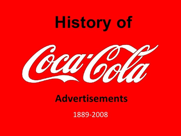 1889-2008 Advertisements  History of