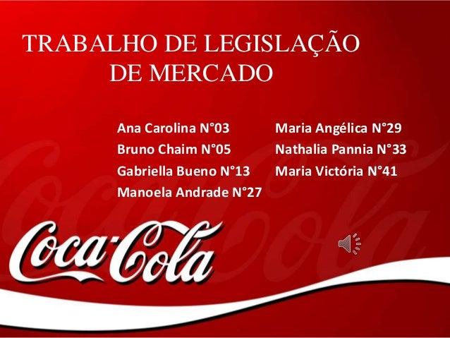 TRABALHO DE LEGISLAÇÃO DE MERCADO Ana Carolina N°03 Bruno Chaim N°05 Gabriella Bueno N°13 Manoela Andrade N°27 Maria Angél...