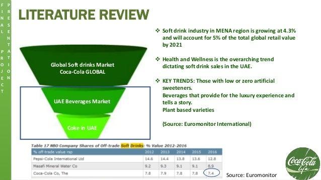 LITERATURE REVIEW Global Soft drinks Market Coca-Cola GLOBAL UAE Beverages Market Coke in UAE  Soft drink industry in MEN...