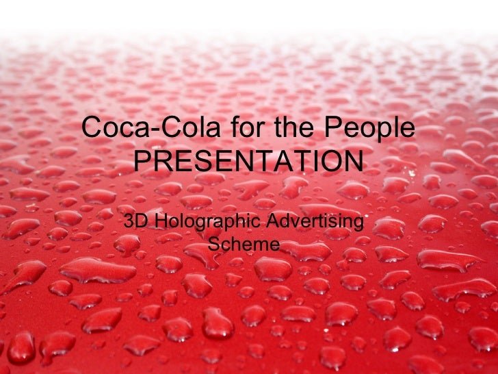 Coca-Cola for the People    PRESENTATION   3D Holographic Advertising           Scheme