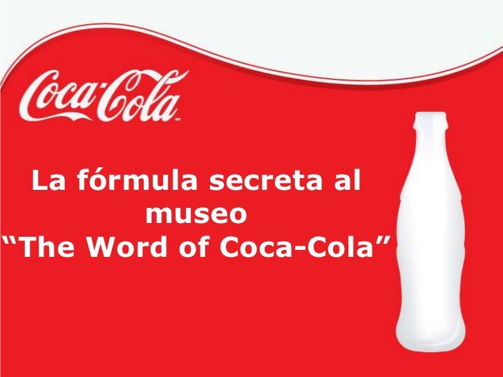 "La fórmula secreta al         museo""The Word of Coca-Cola"""