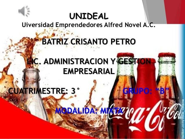 UNIDEAL Uiversidad Emprendedores Alfred Novel A.C. BATRIZ CRISANTO PETRO LIC. ADMINISTRACION Y GESTION EMPRESARIAL CUATRIM...