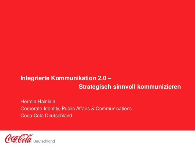 Integrierte Kommunikation 2.0 – Strategisch sinnvoll kommunizieren Hermin Hainlein Corporate Identity, Public Affairs & Co...