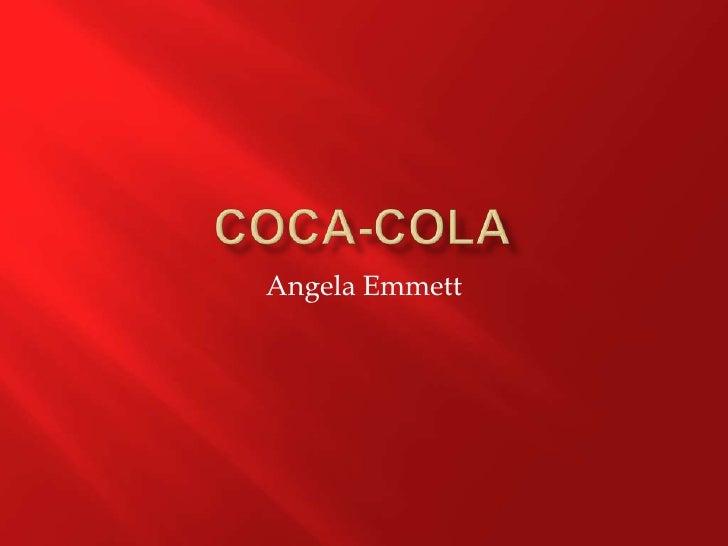 Coca-Cola <br />Angela Emmett<br />