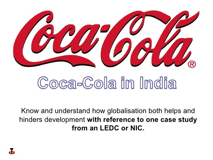 Know and understand how globalisation both helps and hinders development  with reference to one case study from an LEDC or...