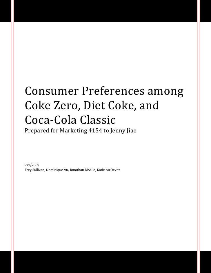 Consumer Preferences among Coke Zero, Diet Coke, and Coca-Cola ClassicPrepared for Marketing 4154 to Jenny Jiao7/1/2009Tre...