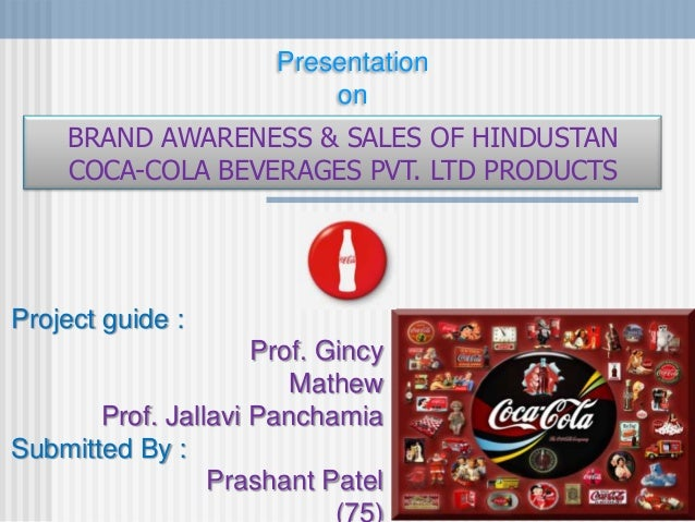 Project guide : Prof. Gincy Mathew Prof. Jallavi Panchamia Submitted By : Prashant Patel Presentation on BRAND AWARENESS &...