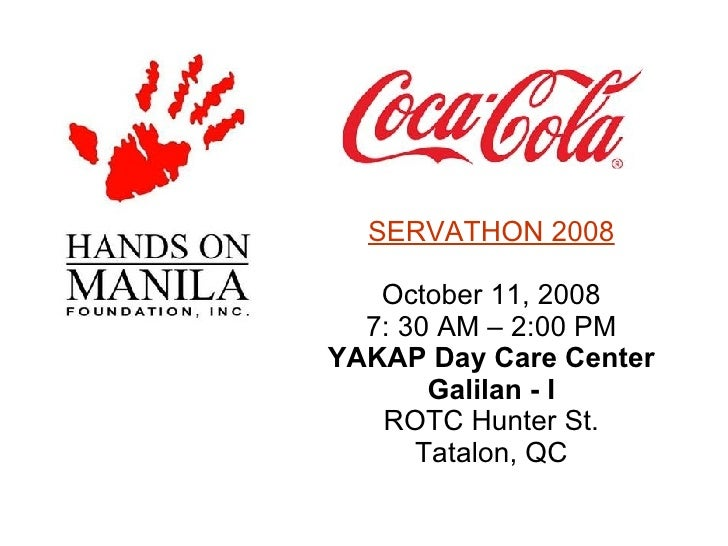 SERVATHON 2008 October 11, 2008 7: 30 AM – 2:00 PM YAKAP Day Care Center Galilan - I ROTC Hunter St. Tatalon, QC