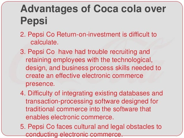 disadvantages of pepsi Pepsico business strategy and competitive advantage posted on may 1, 2016 by john dudovskiy pepsico mission statement has been worded by ceo indra nooyi as 'performance with purpose' and this principle is closely integrated with the strategic direction chosen for the company.