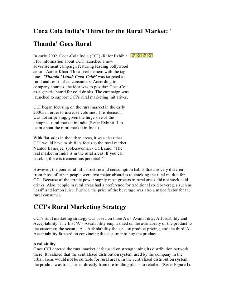 Coca Cola Indias Thirst for the Rural Market: Thanda Goes RuralIn early 2002, Coca-Cola India (CCI) (Refer ExhibitI for in...