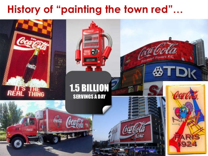 "1.5 BILLION SERVINGS A DAY<br />History of ""painting the town red""…<br />"